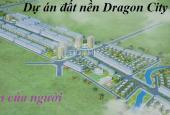 Bán đất nền Dragon City chỉ từ 125 triệu sở hữu ngay lô 81m2. LH: Ms Hiền: 0977.262.415 (Zalo)