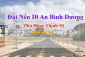 Đất Nền Phú Hồng Thịnh 10 Giá CĐT mở bán giai đoan 1 - Dĩ An - Bình Dương - SHR - Thổ Cư 100%